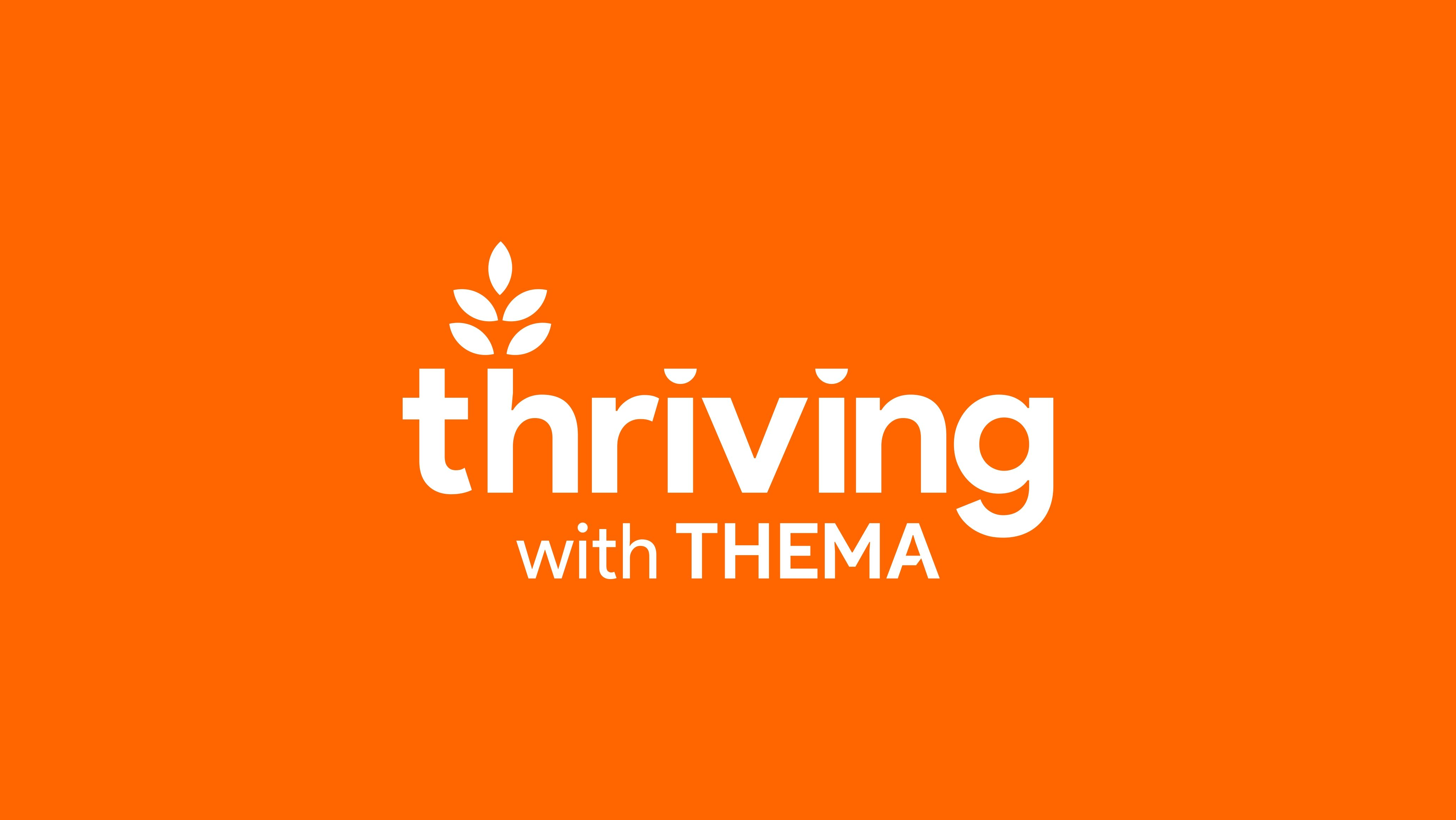 """Bright orange with white text stating """"thriving with Thema"""""""